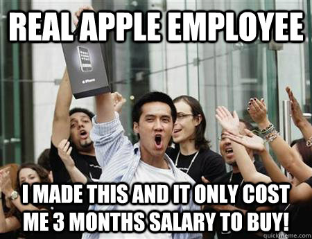 real apple employee I made this and it only cost me 3 months salary to buy!