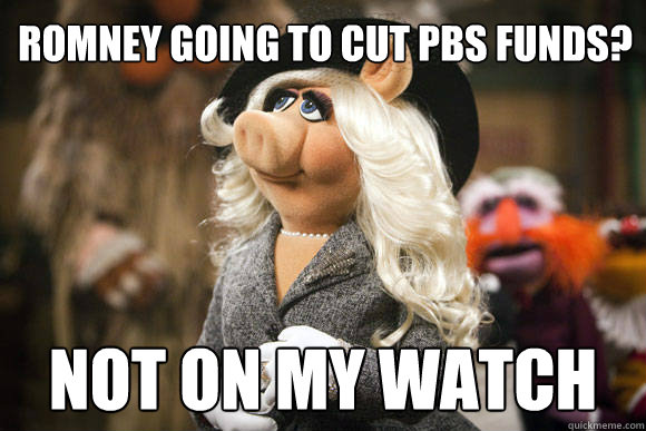 Romney going to cut PBS funds? Not on my watch