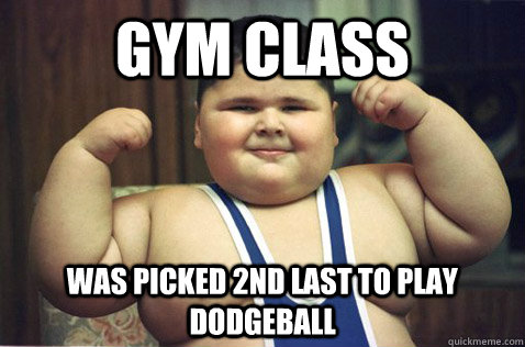 Gym Class Was Picked 2nd Last To Play Dodgeball Fat Kid Sucess