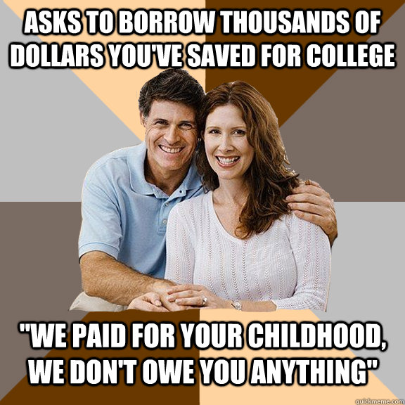 Asks to borrow thousands of dollars you've saved for college