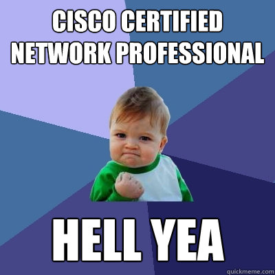Cisco Certified Network Professional HELL YEA - Cisco Certified Network Professional HELL YEA  Success Kid