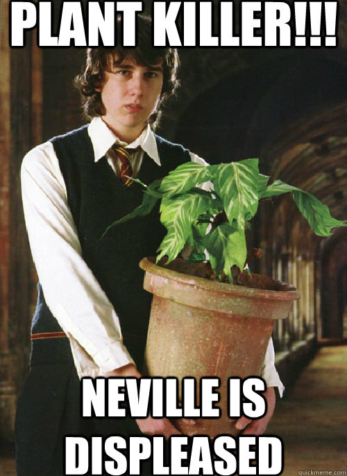 PLANT KILLER!!! NEVILLE IS DISPLEASED