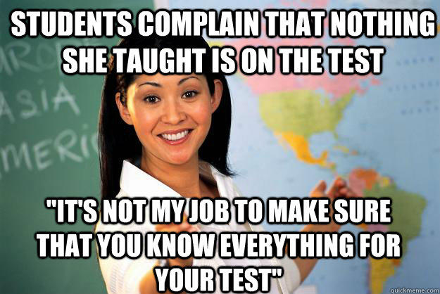 students complain that nothing she taught is on the test