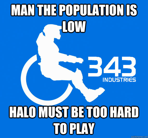 man the population is low halo must be too hard to play