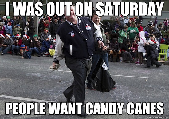I WAS OUT ON SATURDAY PEOPLE WANT CANDY CANES