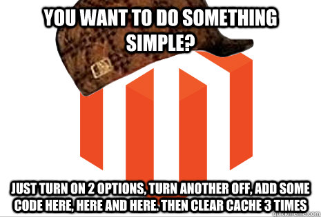 you want to do something simple? just turn on 2 options, turn another off, add some code here, here and here. Then clear cache 3 times  Scumbag magento