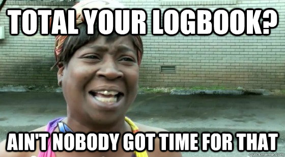 Total your logbook? Ain't Nobody Got time for that - Total your logbook? Ain't Nobody Got time for that  aintnobodygottime