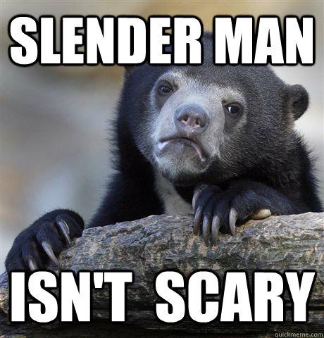 Slender Man iSN'T  SCARY - Slender Man iSN'T  SCARY  Confession Bear