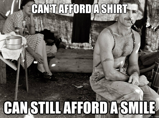 Can't afford a shirt can still afford a smile - Can't afford a shirt can still afford a smile  extremely photogenic unemployed guy