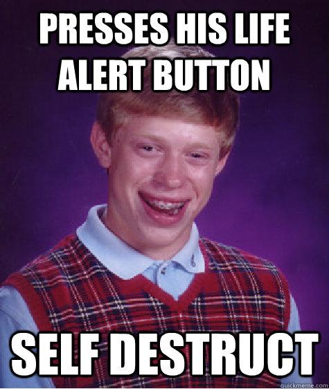 Funny Life Alert Meme : Self destruct button memes