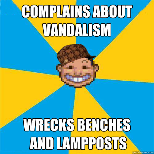 Complains about vandalism Wrecks benches   and lampposts   Scumbag Rollercoaster Tycoon Guest