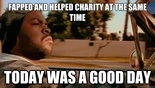 Fapped and helped charity at the same time Today was a good day