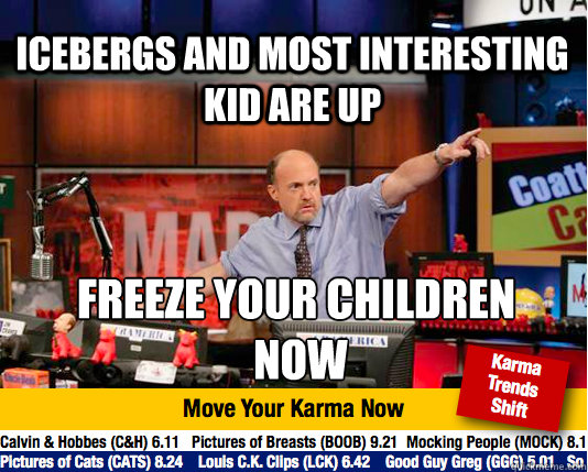 Icebergs and most interesting kid are up freeze your children  now  Mad Karma with Jim Cramer