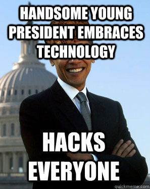 Handsome Young President Embraces technology  Hacks Everyone - Handsome Young President Embraces technology  Hacks Everyone  Scumbag Obama