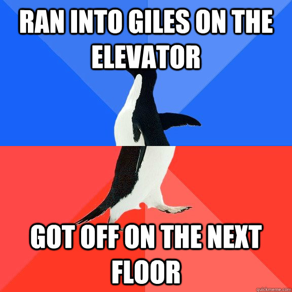 Ran into giles on the elevator got off on the next floor - Ran into giles on the elevator got off on the next floor  Socially Awkward Awesome Penguin