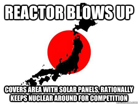 Reactor blows up covers area with solar panels, rationally keeps nuclear around for competition