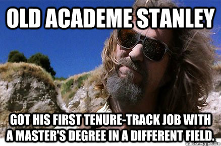 Old Academe Stanley Got his first tenure-track job with a master's degree in a different field.    Old Academe Stanley