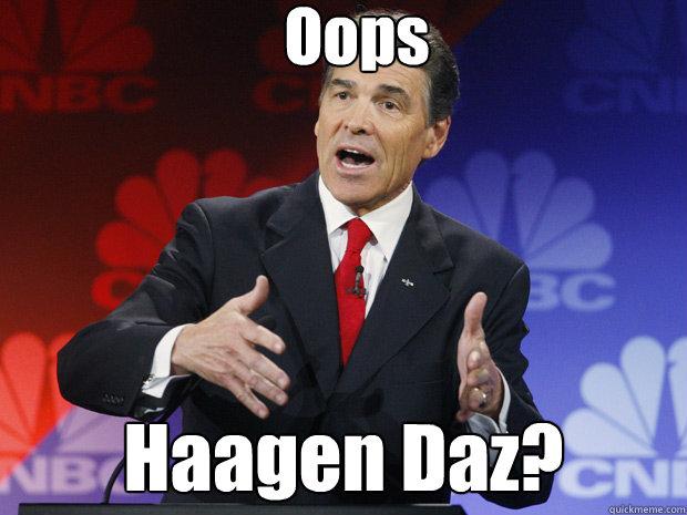 Oops Haagen Daz?  ummmm Rick Perry