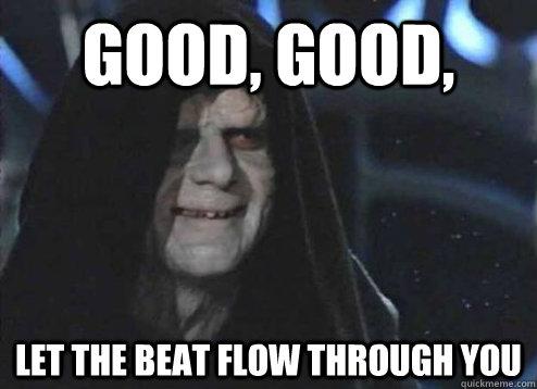 Good, good, let the beat flow through you