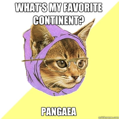 what's my favorite continent?  Pangaea - what's my favorite continent?  Pangaea  Hipster Kitty