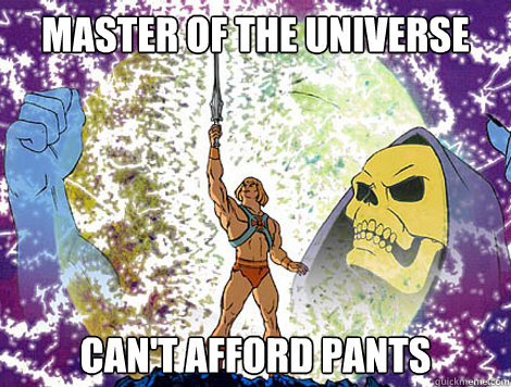Master of the universe Can't afford pants  He-Man