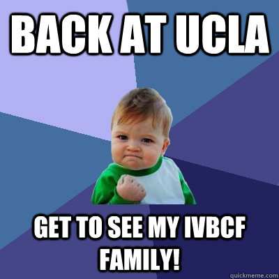 Back at UCLA Get to see my IVBCF family!  Success Kid