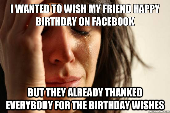 I Wanted To Wish My Friend Happy Birthday On Facebook But They Thanking Happy Birthday Wishes