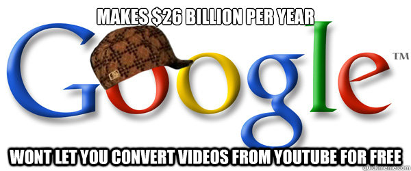 Makes $26 Billion per year  wont let you convert videos from youtube for free