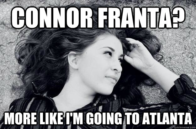 connor franta? more like i'm going to atlanta