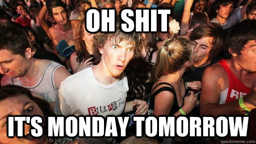 oh shit It's MOnday tomorrow - oh shit It's MOnday tomorrow  Sudden Clarity Clarence
