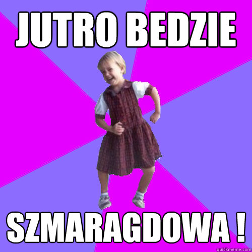 Jutro bedzie Szmaragdowa ! - Jutro bedzie Szmaragdowa !  Socially awesome kindergartener