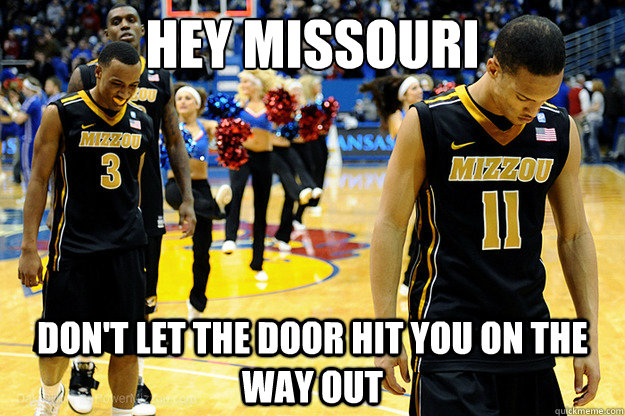 Hey missouri Don't let the door hit you on the way out - Hey missouri Don't let the door hit you on the way out  Mizzou Memes