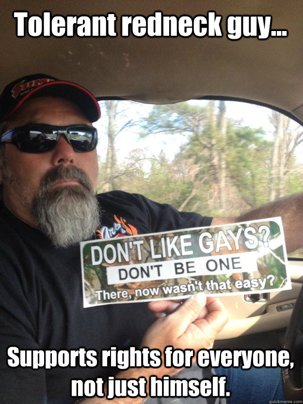tolerant redneck guy    supports rights for everyone  not