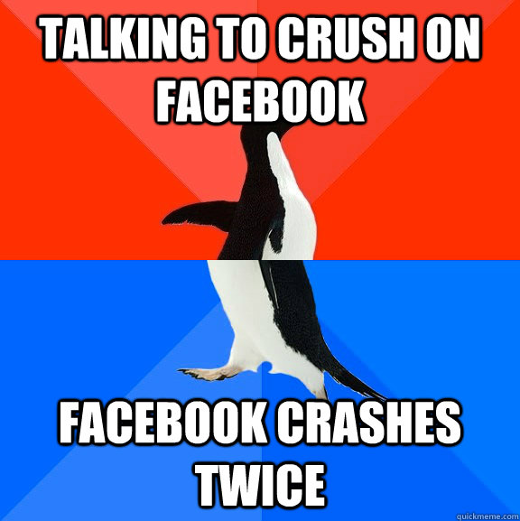 Talking to crush on Facebook Facebook crashes twice - Talking to crush on Facebook Facebook crashes twice  Socially Awesome Awkward Penguin