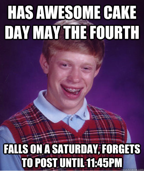 May The Fourth Be With You Posts: Has Awesome Cake Day May The Fourth Falls On A Saturday