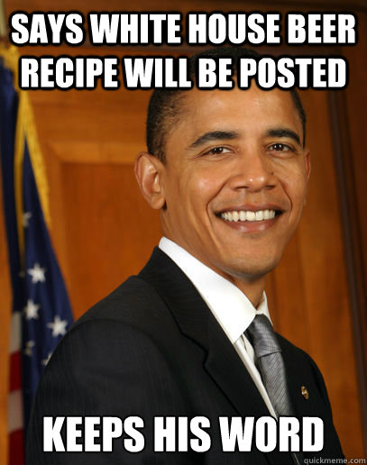 says white house beer recipe will be posted keeps his word ...
