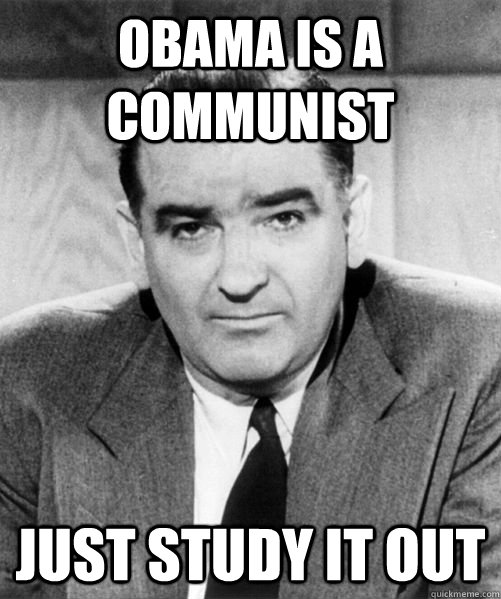 Obama is a communist Just Study it out - Obama is a communist Just Study it out  Ignorant McCarthy