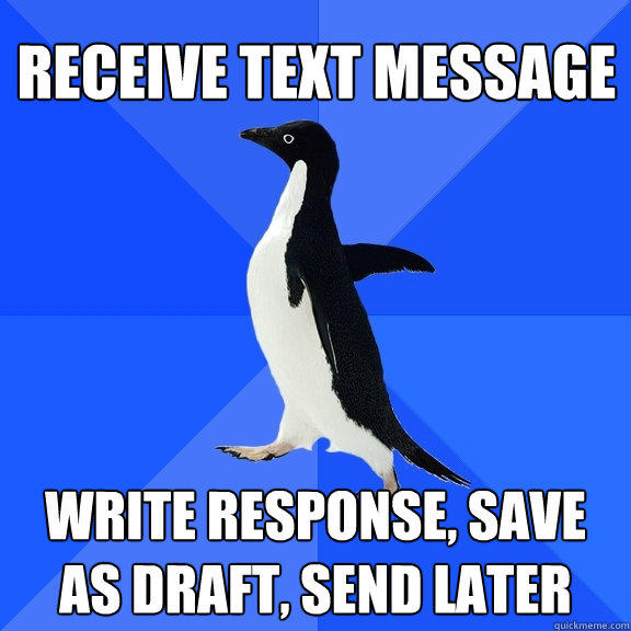 receive text message write response, save as draft, send later - receive text message write response, save as draft, send later  Socially Awkward Penguin