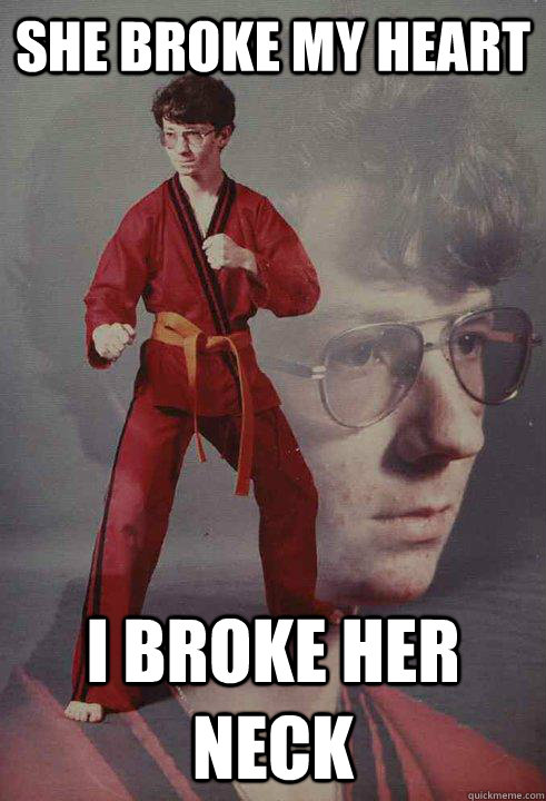 She broke my heart I broke her neck - She broke my heart I broke her neck  Karate Kyle