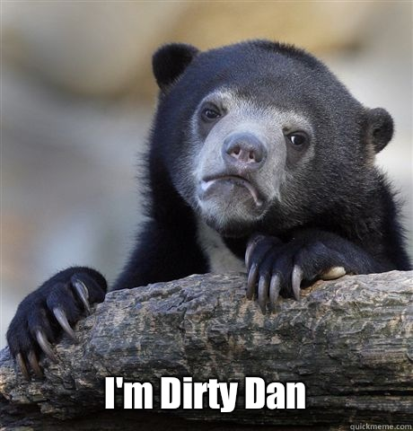 I'm Dirty Dan -  I'm Dirty Dan  Confession Bear