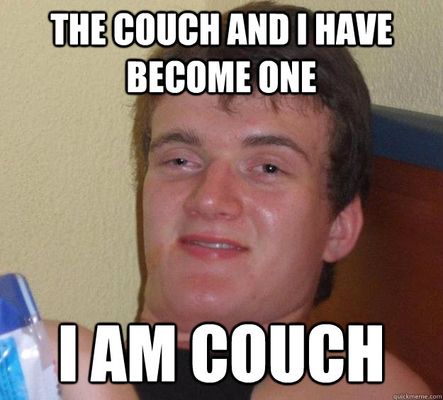 The couch and i have become one I am couch - The couch and i have become one I am couch  10 Guy