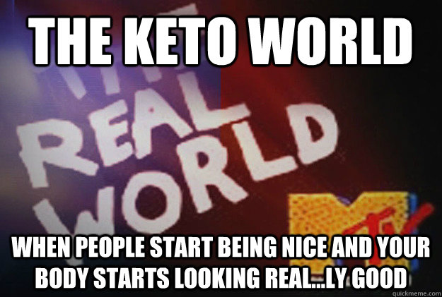 The Keto World When People start being nice and your body starts looking real...ly good - The Keto World When People start being nice and your body starts looking real...ly good  keto after a month