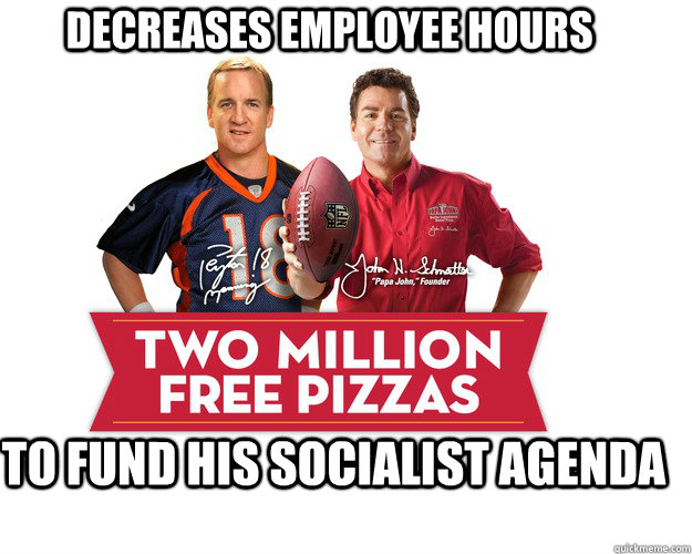 Decreases employee hours To fund his socialist agenda - Decreases employee hours To fund his socialist agenda  Papa John Socialist