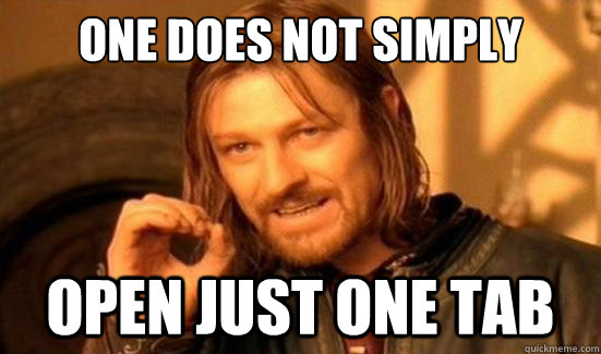 One Does Not Simply open just one tab - One Does Not Simply open just one tab  Boromir