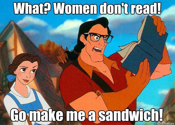 d7e7bd411eb910fcef6ab88bb6511c60b358339da5fd79e80a382800e335bab3 what? women don't read! go make me a sandwich! hipster gaston