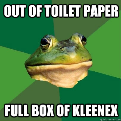 Out of toilet paper full box of kleenex - Out of toilet paper full box of kleenex  Foul Bachelor Frog