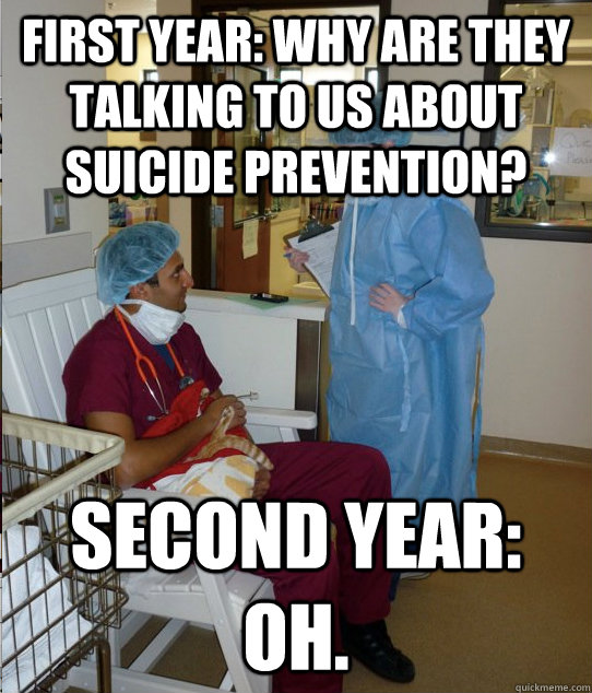 First Year: Why are they talking to us about suicide prevention? Second year: Oh.