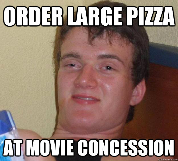 Order large pizza At movie concession - Order large pizza At movie concession  10 Guy