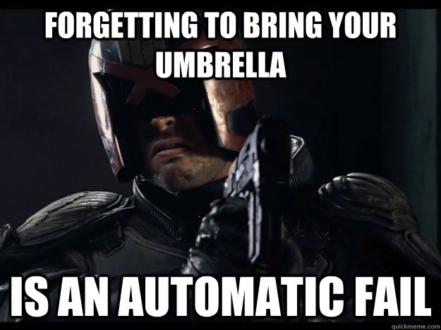 forgetting to bring your umbrella is an automatic fail