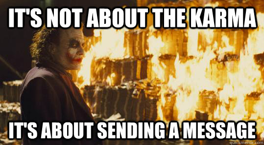 It's not about the karma It's about sending a message - It's not about the karma It's about sending a message  burning joker